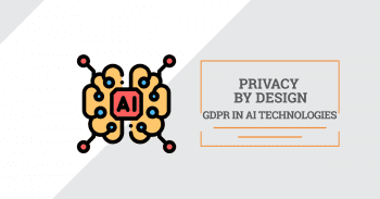 Privacy By Design: GDPR in AI Technologies