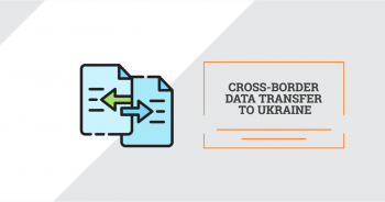Cross-Border Data Transfer to Ukraine (And Other Third Countries)